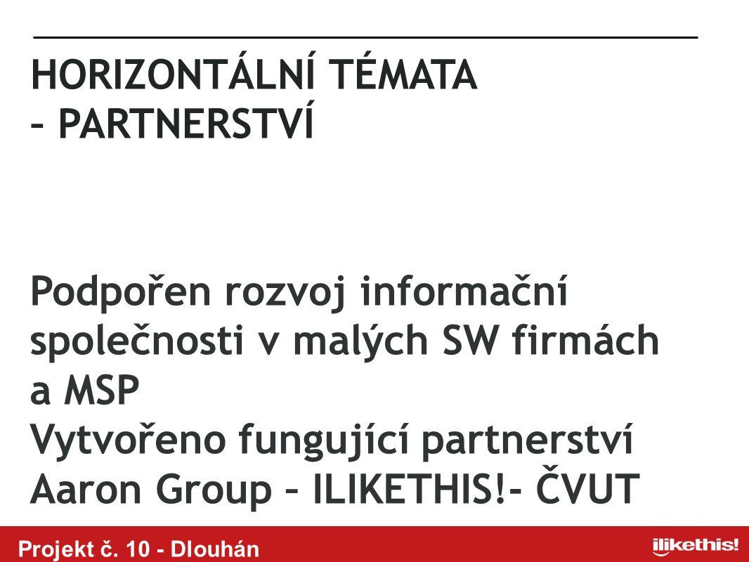 Projekt č. 10 - Dlouhán HORIZONTÁLNÍ TÉMATA – PARTNERSTVÍ Podpořen rozvoj informační společnosti v malých SW firmách a MSP Vytvořeno fungující partner
