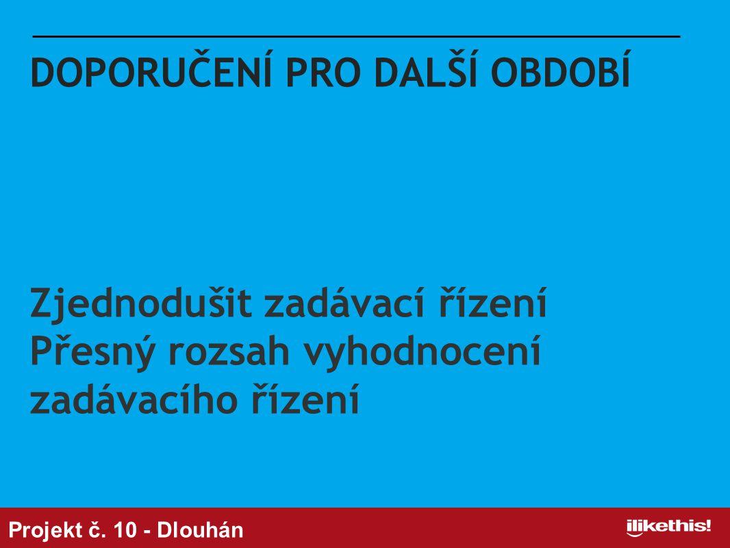 DOPORUČENÍ PRO DALŠÍ OBDOBÍ Zjednodušit zadávací řízení Přesný rozsah vyhodnocení zadávacího řízení Projekt č.