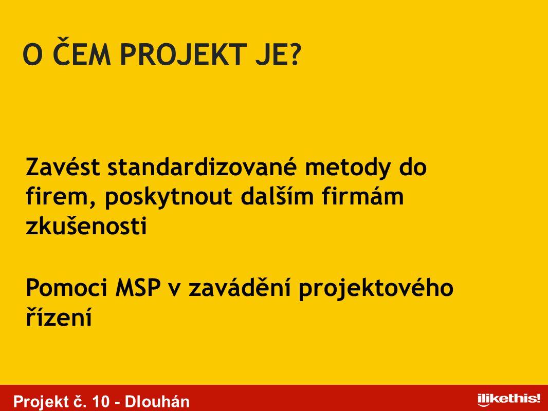 Projekt č. 10 - Dlouhán Zavést standardizované metody do firem, poskytnout dalším firmám zkušenosti Pomoci MSP v zavádění projektového řízení O ČEM PR