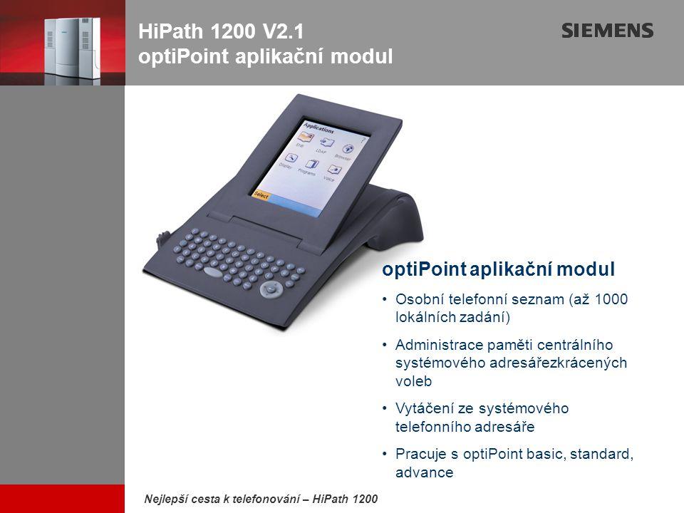 9,825,461,087,64 10,91 6,00 0,00 8,00 Nejlepší cesta k telefonování – HiPath 1200 HiPath 1200 V2.1 optiPoint aplikační modul optiPoint aplikační modul