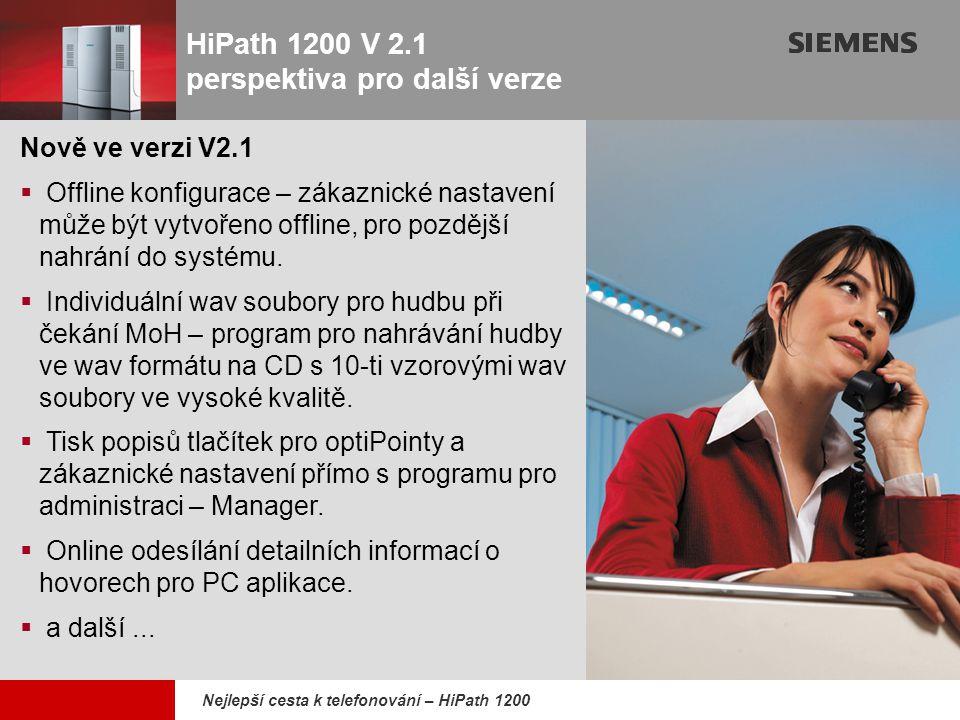 9,825,461,087,64 10,91 6,00 0,00 8,00 Nejlepší cesta k telefonování – HiPath 1200 HiPath 1200 V 2.1 perspektiva pro další verze Nově ve verzi V2.1  O