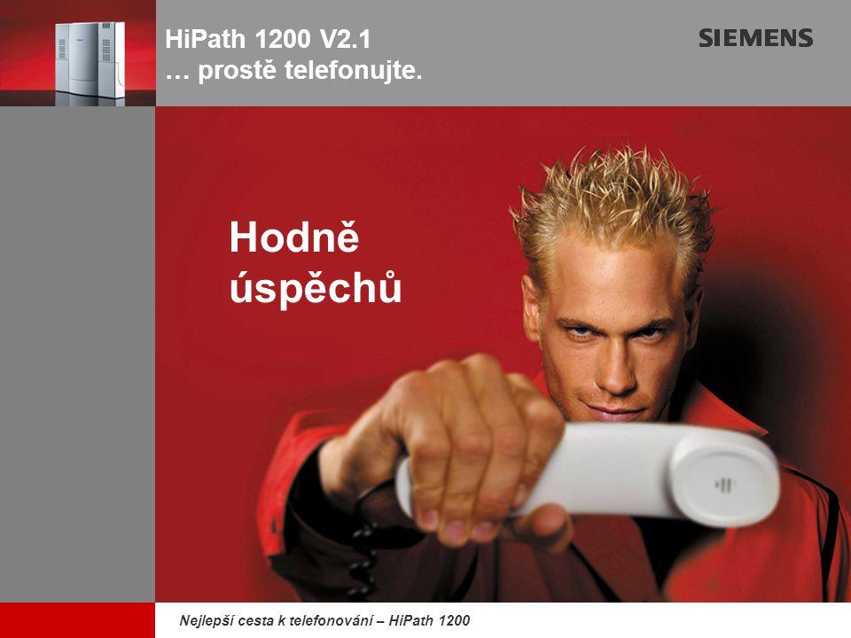 9,825,461,087,64 10,91 6,00 0,00 8,00 Nejlepší cesta k telefonování – HiPath 1200 HiPath 1200 V2.1 … prostě telefonujte. Hodně úspěchů