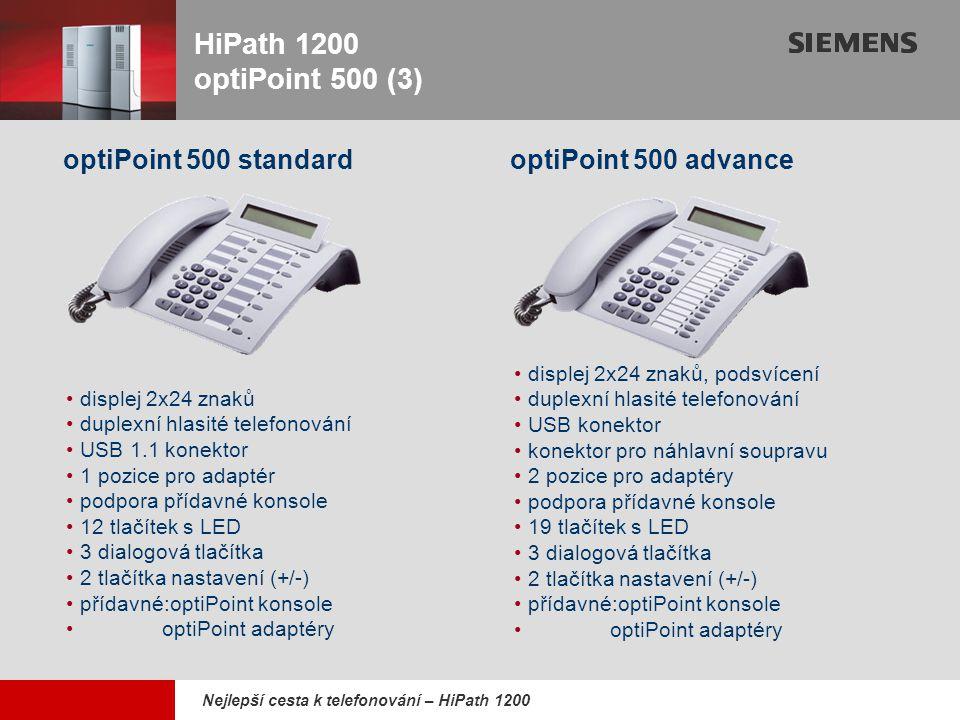 9,825,461,087,64 10,91 6,00 0,00 8,00 Nejlepší cesta k telefonování – HiPath 1200 HiPath 1200 V2.1 optiPoint aplikační modul optiPoint aplikační modul Osobní telefonní seznam (až 1000 lokálních zadání) Administrace paměti centrálního systémového adresářezkrácených voleb Vytáčení ze systémového telefonního adresáře Pracuje s optiPoint basic, standard, advance