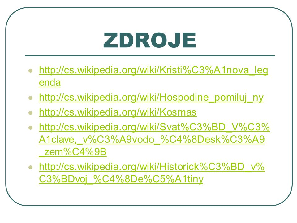 ZDROJE http://cs.wikipedia.org/wiki/Kristi%C3%A1nova_leg enda http://cs.wikipedia.org/wiki/Kristi%C3%A1nova_leg enda http://cs.wikipedia.org/wiki/Hosp