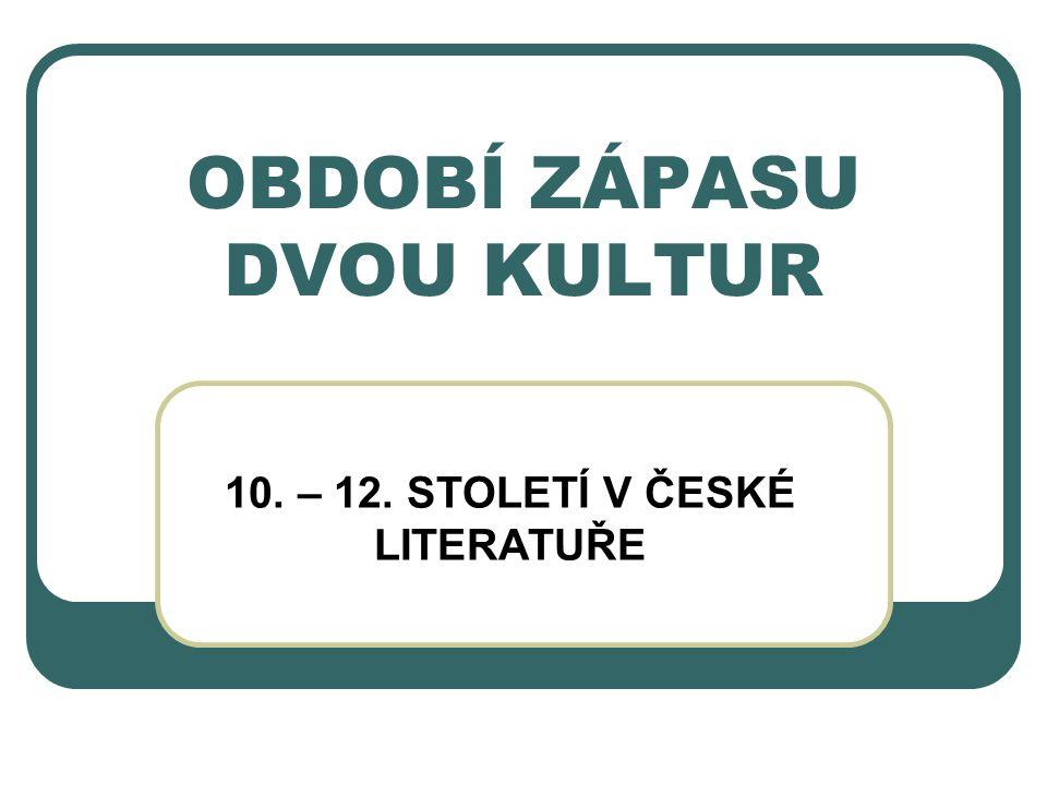 OBDOBÍ ZÁPASU DVOU KULTUR 10. – 12. STOLETÍ V ČESKÉ LITERATUŘE
