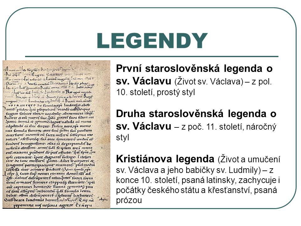 LEGENDY První staroslověnská legenda o sv. Václavu (Život sv. Václava) – z pol. 10. století, prostý styl Druha staroslověnská legenda o sv. Václavu –
