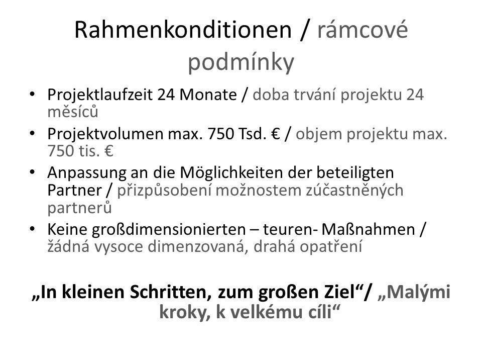 Rahmenkonditionen / rámcové podmínky Projektlaufzeit 24 Monate / doba trvání projektu 24 měsíců Projektvolumen max. 750 Tsd. € / objem projektu max. 7