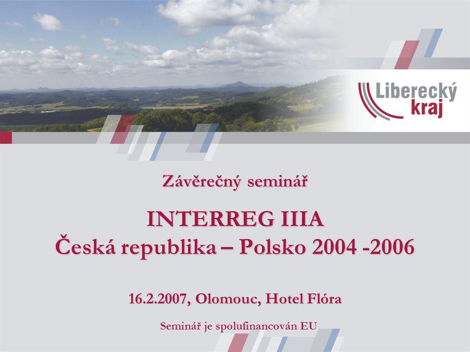 Závěrečný seminář INTERREG IIIA Česká republika – Polsko 2004 -2006 16.2.2007, Olomouc, Hotel Flóra Seminář je spolufinancován EU