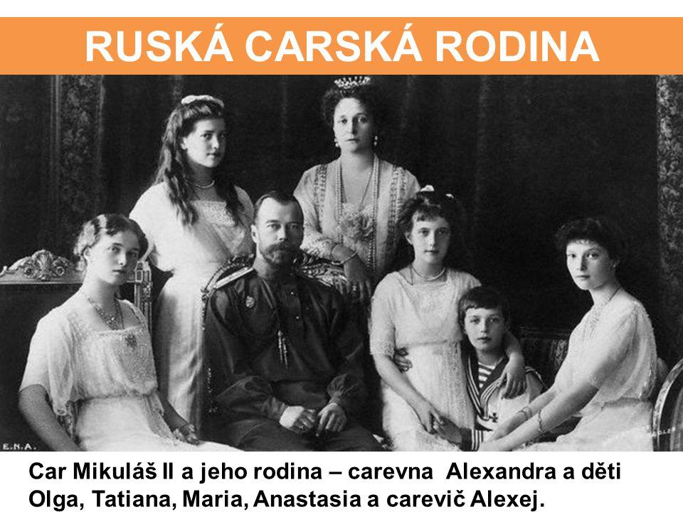 RUSKÁ CARSKÁ RODINA Car Mikuláš II a jeho rodina – carevna Alexandra a děti Olga, Tatiana, Maria, Anastasia a carevič Alexej.