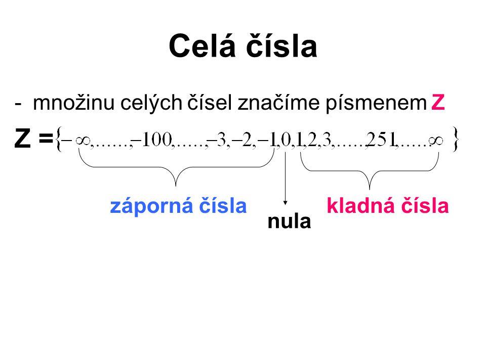 Celá čísla -množinu celých čísel značíme písmenem Z Z = záporná čísla nula kladná čísla