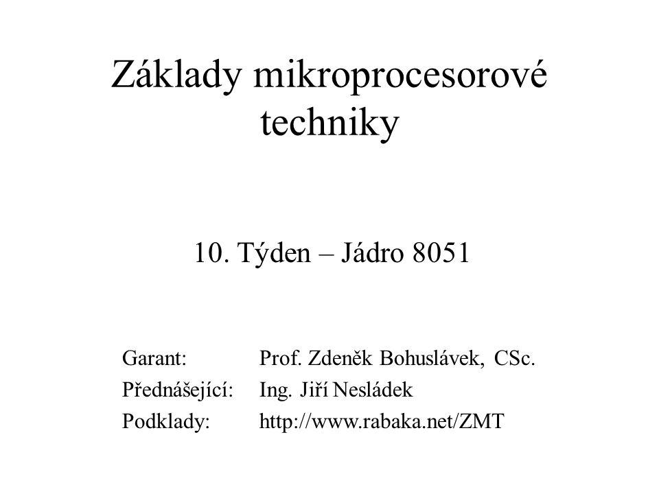 Základy mikroprocesorové techniky 10. Týden – Jádro 8051 Garant:Prof. Zdeněk Bohuslávek, CSc. Přednášející:Ing. Jiří Nesládek Podklady:http://www.raba