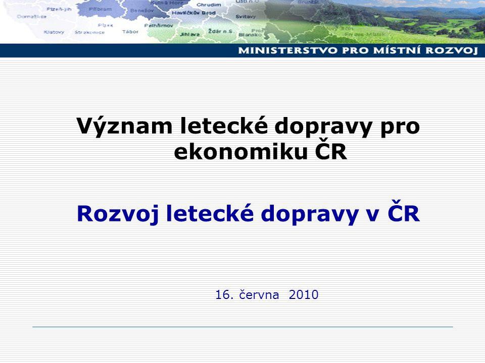 Význam letecké dopravy pro ekonomiku ČR Rozvoj letecké dopravy v ČR 16. června 2010