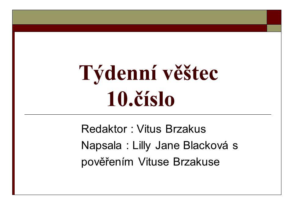 Týdenní věštec 10.číslo Redaktor : Vitus Brzakus Napsala : Lilly Jane Blacková s pověřením Vituse Brzakuse