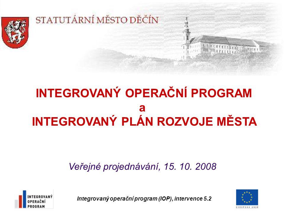 Integrovaný operační program (IOP), intervence 5.2 INTEGROVANÝ OPERAČNÍ PROGRAM a INTEGROVANÝ PLÁN ROZVOJE MĚSTA Veřejné projednávání, 15. 10. 2008
