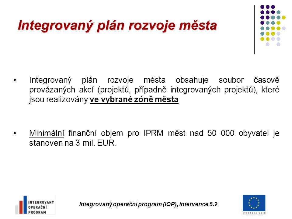 Integrovaný plán rozvoje města Integrovaný operační program (IOP), intervence 5.2 Integrovaný plán rozvoje města obsahuje soubor časově provázaných ak