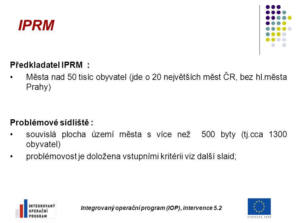 IPRM Integrovaný operační program (IOP), intervence 5.2 : Předkladatel IPRM : Města nad 50 tisíc obyvatel (jde o 20 největších měst ČR, bez hl.města P