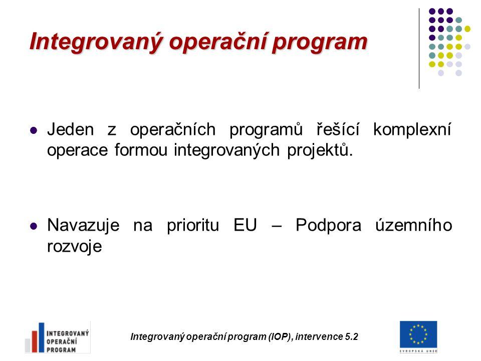 Integrovaný operační program Jeden z operačních programů řešící komplexní operace formou integrovaných projektů. Navazuje na prioritu EU – Podpora úze