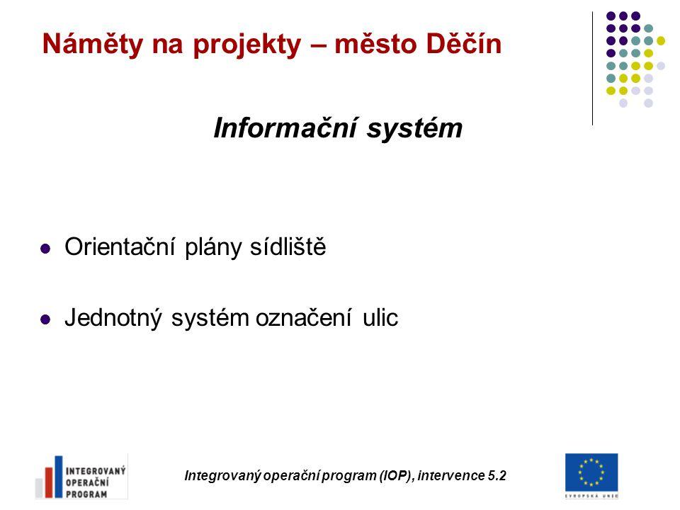 Náměty na projekty – město Děčín Informační systém Orientační plány sídliště Jednotný systém označení ulic Integrovaný operační program (IOP), interve