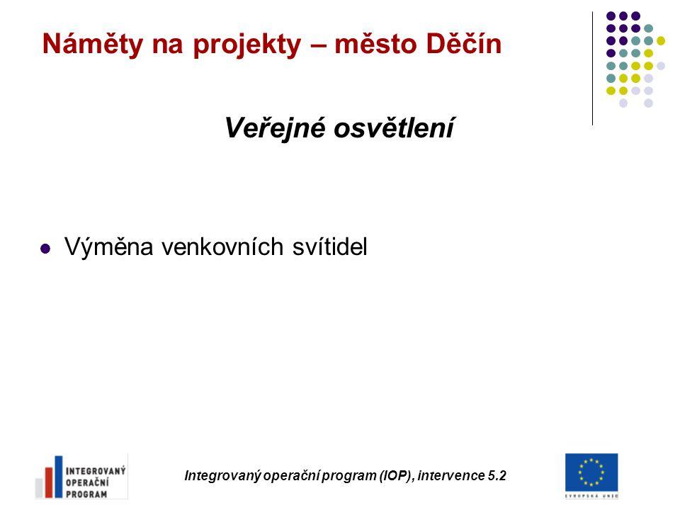 Náměty na projekty – město Děčín Veřejné osvětlení Výměna venkovních svítidel Integrovaný operační program (IOP), intervence 5.2