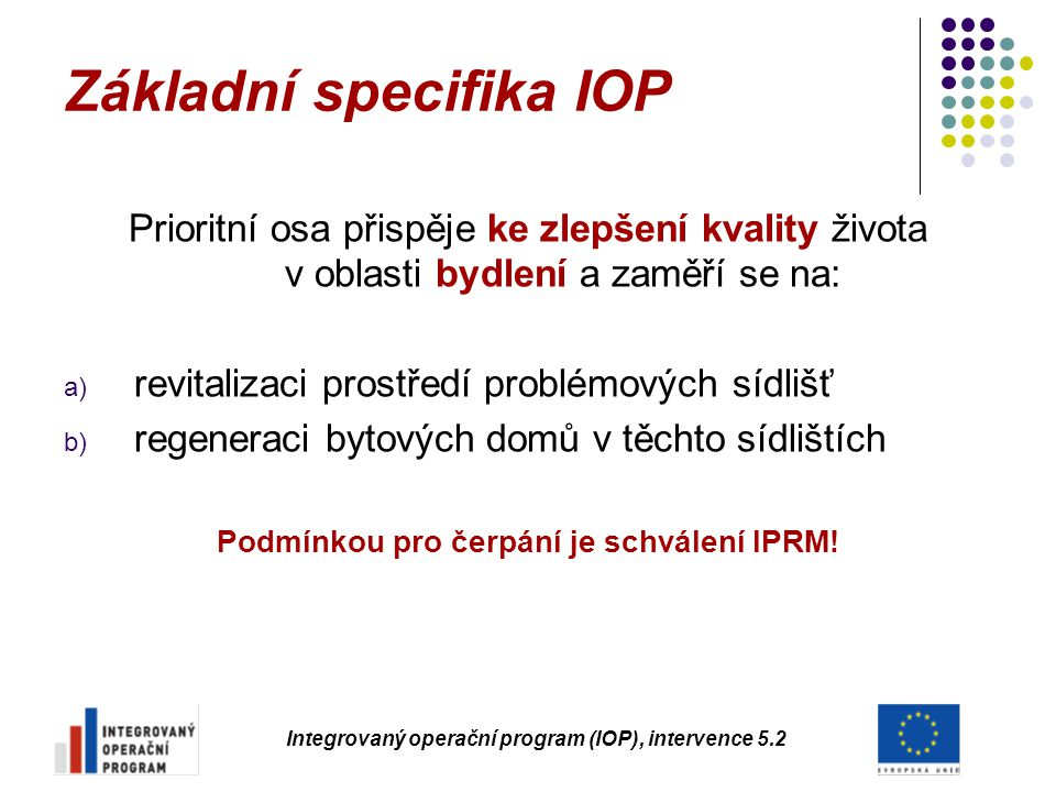 Základní specifika IOP Prioritní osa přispěje ke zlepšení kvality života v oblasti bydlení a zaměří se na: a) revitalizaci prostředí problémových sídl