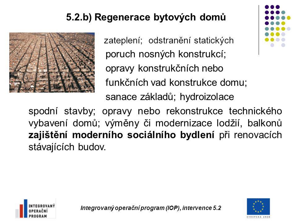 Integrovaný operační program (IOP), intervence 5.2 5.2.b) Regenerace bytových domů zateplení; odstranění statických poruch nosných konstrukcí; opravy