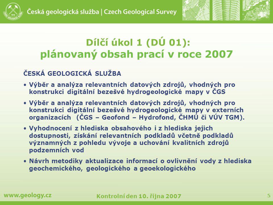 5 Kontrolní den 10. října 2007 Dílčí úkol 1 (DÚ 01): plánovaný obsah prací v roce 2007 ČESKÁ GEOLOGICKÁ SLUŽBA Výběr a analýza relevantních datových z