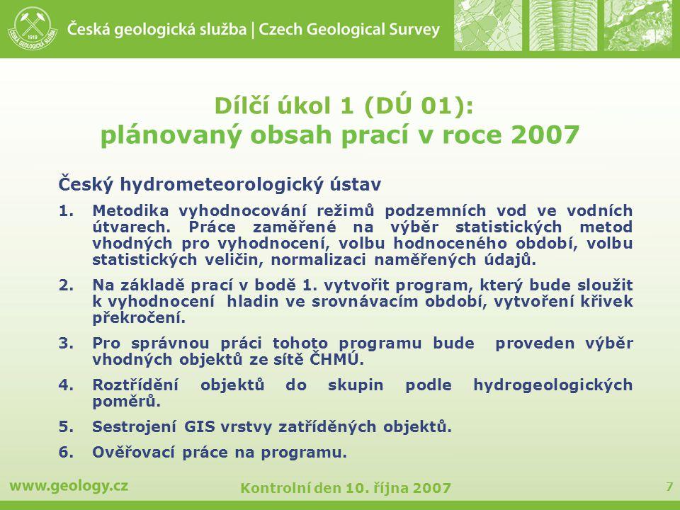 7 Kontrolní den 10. října 2007 Dílčí úkol 1 (DÚ 01): plánovaný obsah prací v roce 2007 Český hydrometeorologický ústav 1.Metodika vyhodnocování režimů