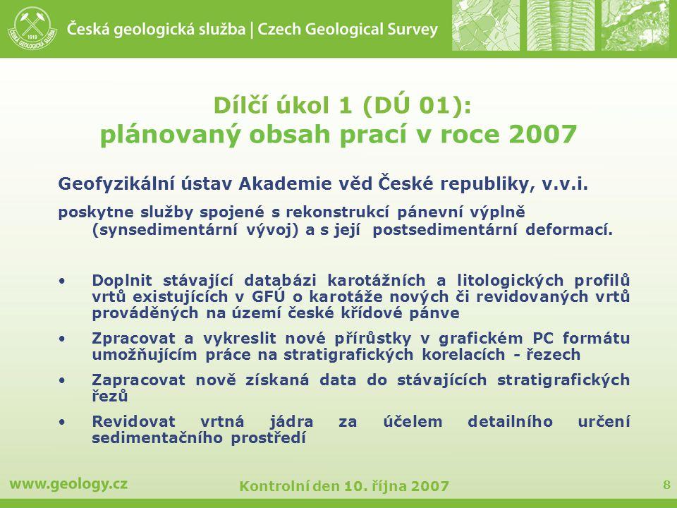 8 Kontrolní den 10. října 2007 Dílčí úkol 1 (DÚ 01): plánovaný obsah prací v roce 2007 Geofyzikální ústav Akademie věd České republiky, v.v.i. poskytn