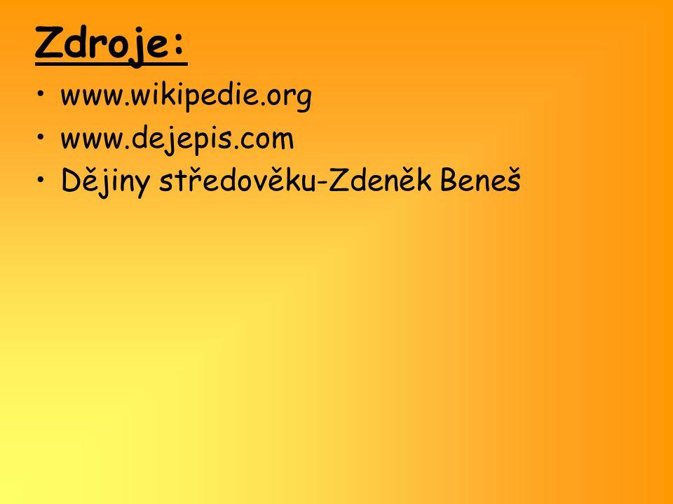 Zdroje: www.wikipedie.org www.dejepis.com Dějiny středověku-Zdeněk Beneš