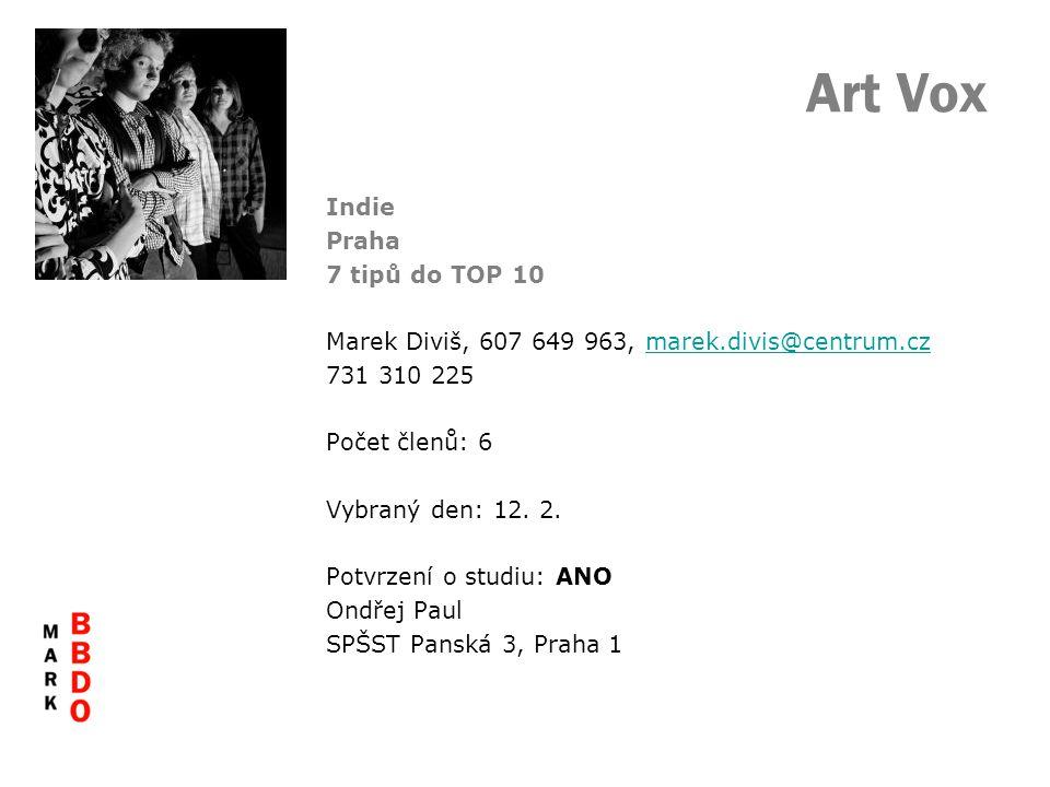 Art Vox Indie Praha 7 tipů do TOP 10 Marek Diviš, 607 649 963, marek.divis@centrum.czmarek.divis@centrum.cz 731 310 225 Počet členů: 6 Vybraný den: 12