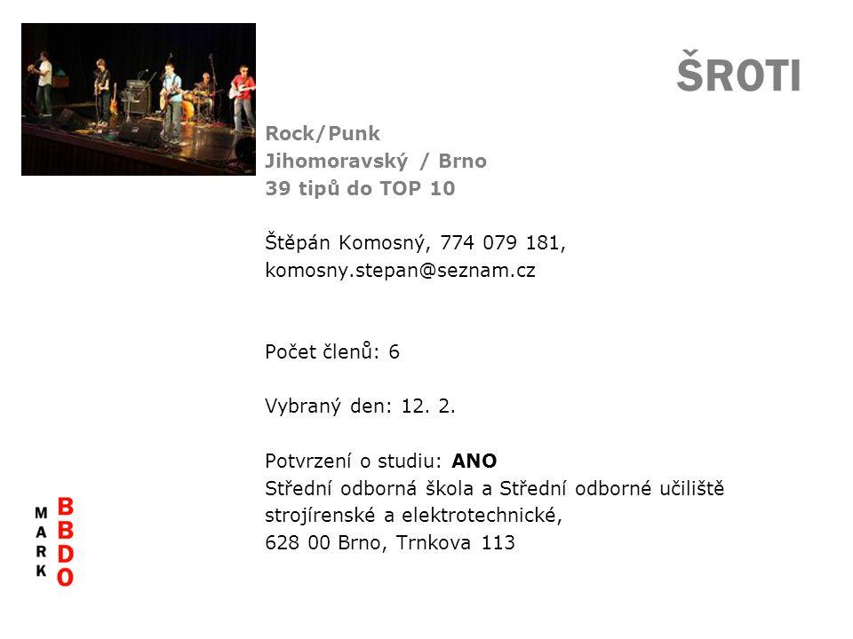 ŠROTI Rock/Punk Jihomoravský / Brno 39 tipů do TOP 10 Štěpán Komosný, 774 079 181, komosny.stepan@seznam.cz Počet členů: 6 Vybraný den: 12. 2. Potvrze
