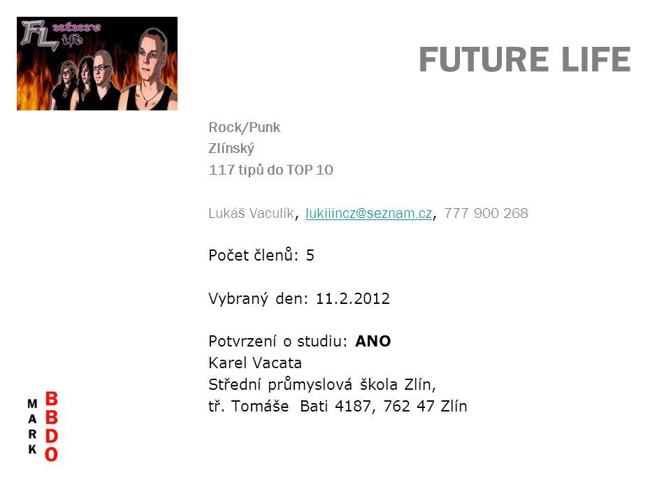 FUTURE LIFE Rock/Punk Zlínský 117 tipů do TOP 10 Lukáš Vaculík, lukiiincz@seznam.cz, 777 900 268 lukiiincz@seznam.cz Počet členů: 5 Vybraný den: 11.2.