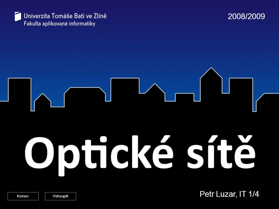 Optické sítě - Petr Luzar, IT1/4 Petr Luzar, IT 1/4 2008/2009 KonecVstoupit
