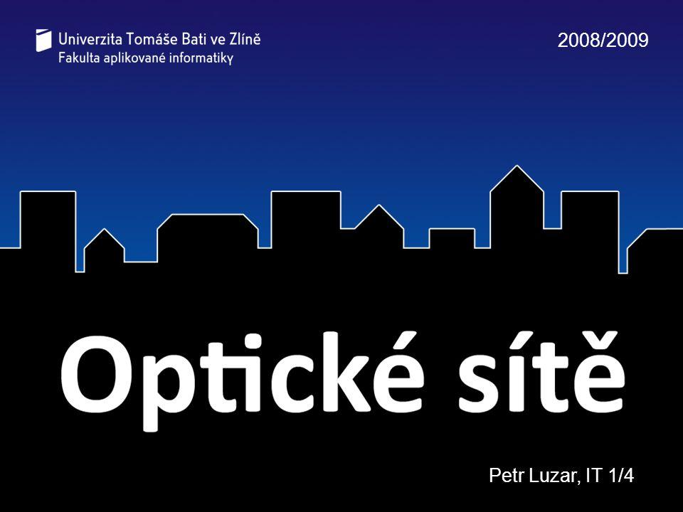 Optické sítě - Petr Luzar, IT1/4 Děkuji za pozornost Petr Luzar v Kroměříži dne 2.10.2008