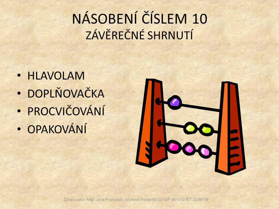 Vypočítej a vylušti tajenku 2·10= 8·10= 6·10= 3·10= 9·10= 7·10= 10·1 = 5·10 = 10·4 = 10·10= 6·5 = 10·2 = 8·5 = 6·10 = 10·9 = Zpracovala: Mgr.