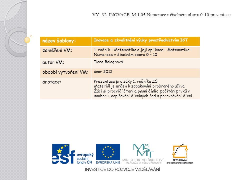 VY_32_INOVACE_M.1.05-Numerace v číselném oboru 0-10-prezentace název šablony: Inovace a zkvalitnění výuky prostřednictvím ICT zaměření VM: 1. ročník –