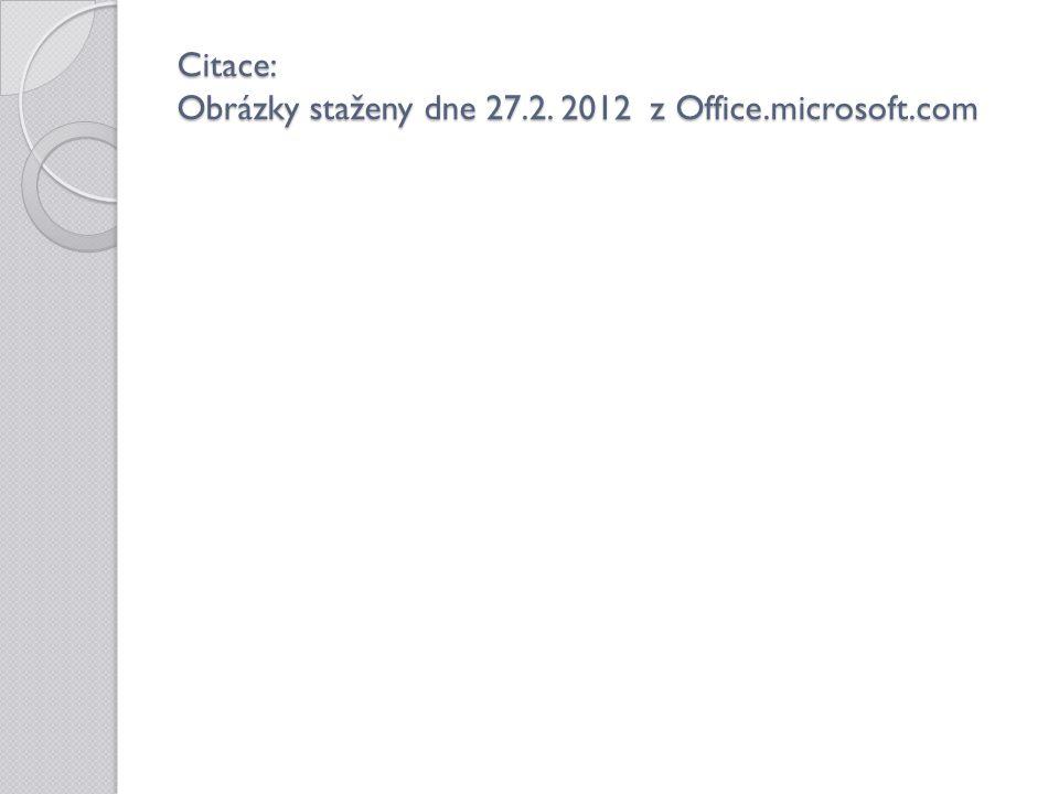 Citace: Obrázky staženy dne 27.2. 2012 z Office.microsoft.com