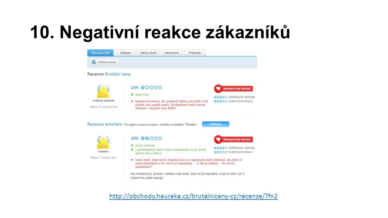 10. Negativní reakce zákazníků http://obchody.heureka.cz/brutalniceny-cz/recenze/ f=2