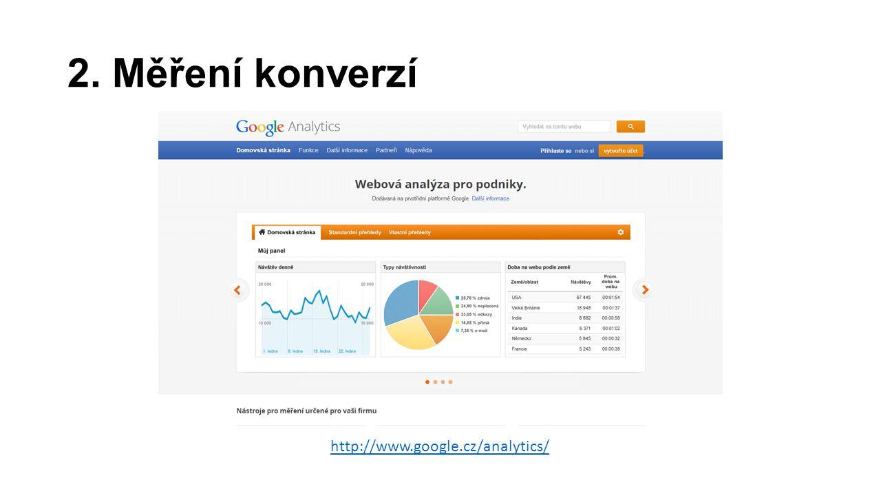 2. Měření konverzí http://www.google.cz/analytics/