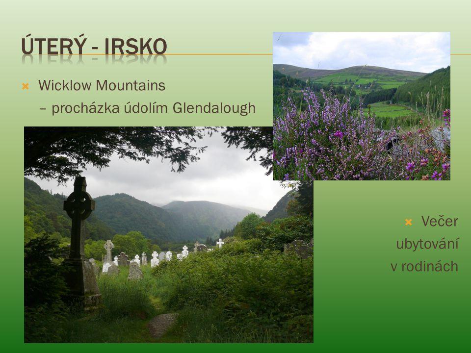  Wicklow Mountains – procházka údolím Glendalough  Večer ubytování v rodinách