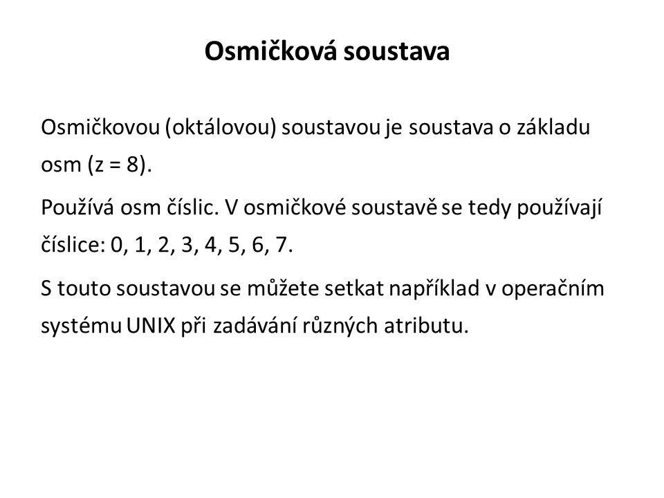 Osmičková soustava Osmičkovou (oktálovou) soustavou je soustava o základu osm (z = 8). Používá osm číslic. V osmičkové soustavě se tedy používají čísl