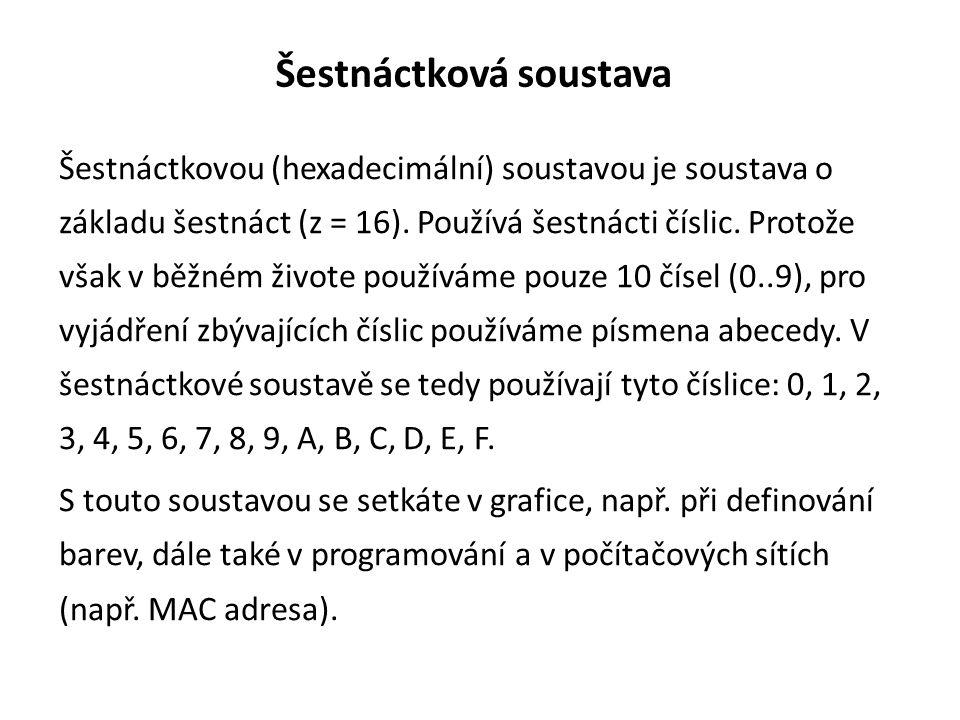 Šestnáctková soustava Šestnáctkovou (hexadecimální) soustavou je soustava o základu šestnáct (z = 16). Používá šestnácti číslic. Protože však v běžném