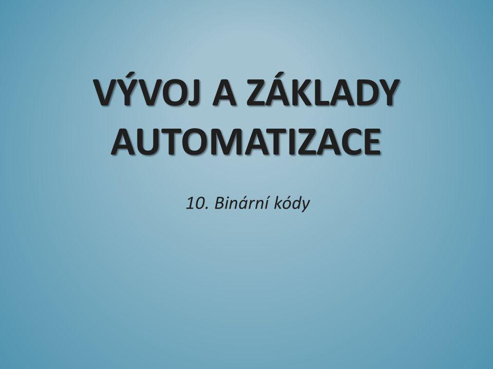 VÝVOJ A ZÁKLADY AUTOMATIZACE 10. Binární kódy