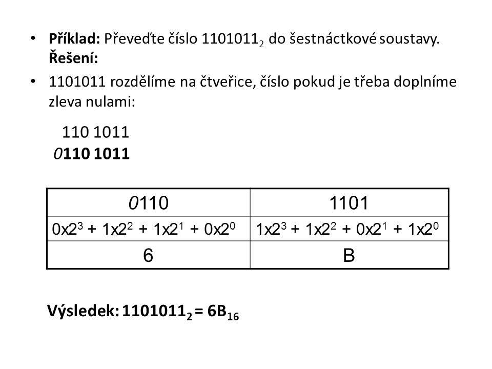 Výsledek: 1101011 2 = 6B 16 Příklad: Převeďte číslo 1101011 2 do šestnáctkové soustavy. Řešení: 1101011 rozdělíme na čtveřice, číslo pokud je třeba do