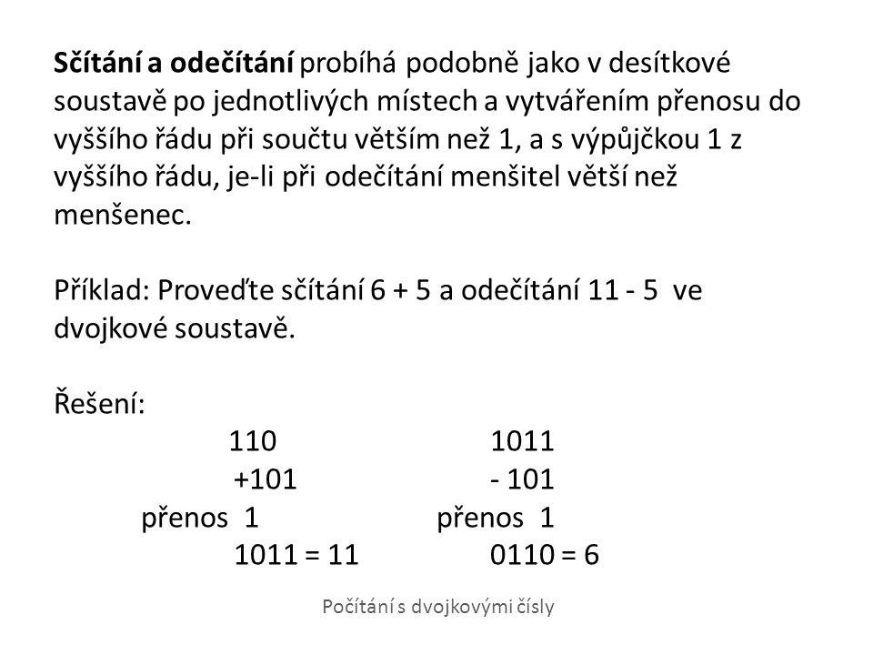 Sčítání a odečítání probíhá podobně jako v desítkové soustavě po jednotlivých místech a vytvářením přenosu do vyššího řádu při součtu větším než 1, a s výpůjčkou 1 z vyššího řádu, je-li při odečítání menšitel větší než menšenec.