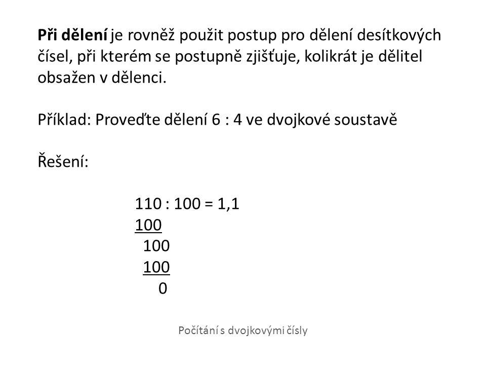 Při dělení je rovněž použit postup pro dělení desítkových čísel, při kterém se postupně zjišťuje, kolikrát je dělitel obsažen v dělenci. Příklad: Prov