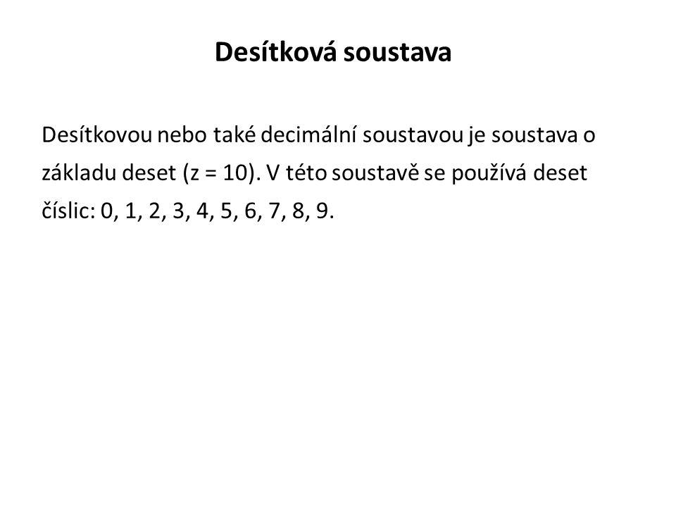 Desítková soustava Desítkovou nebo také decimální soustavou je soustava o základu deset (z = 10). V této soustavě se používá deset číslic: 0, 1, 2, 3,