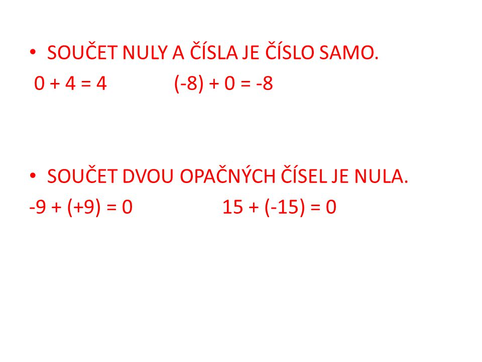 SOUČET NULY A ČÍSLA JE ČÍSLO SAMO. 0 + 4 = 4(-8) + 0 = -8 SOUČET DVOU OPAČNÝCH ČÍSEL JE NULA. -9 + (+9) = 015 + (-15) = 0