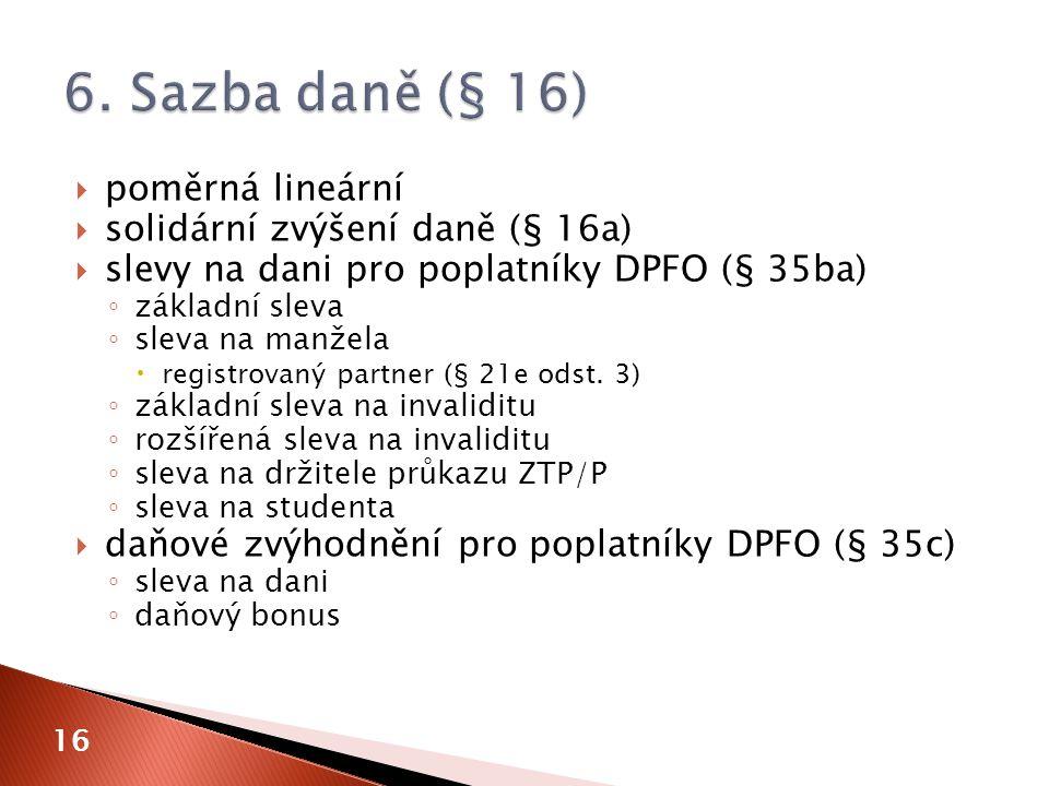  poměrná lineární  solidární zvýšení daně (§ 16a)  slevy na dani pro poplatníky DPFO (§ 35ba) ◦ základní sleva ◦ sleva na manžela  registrovaný pa