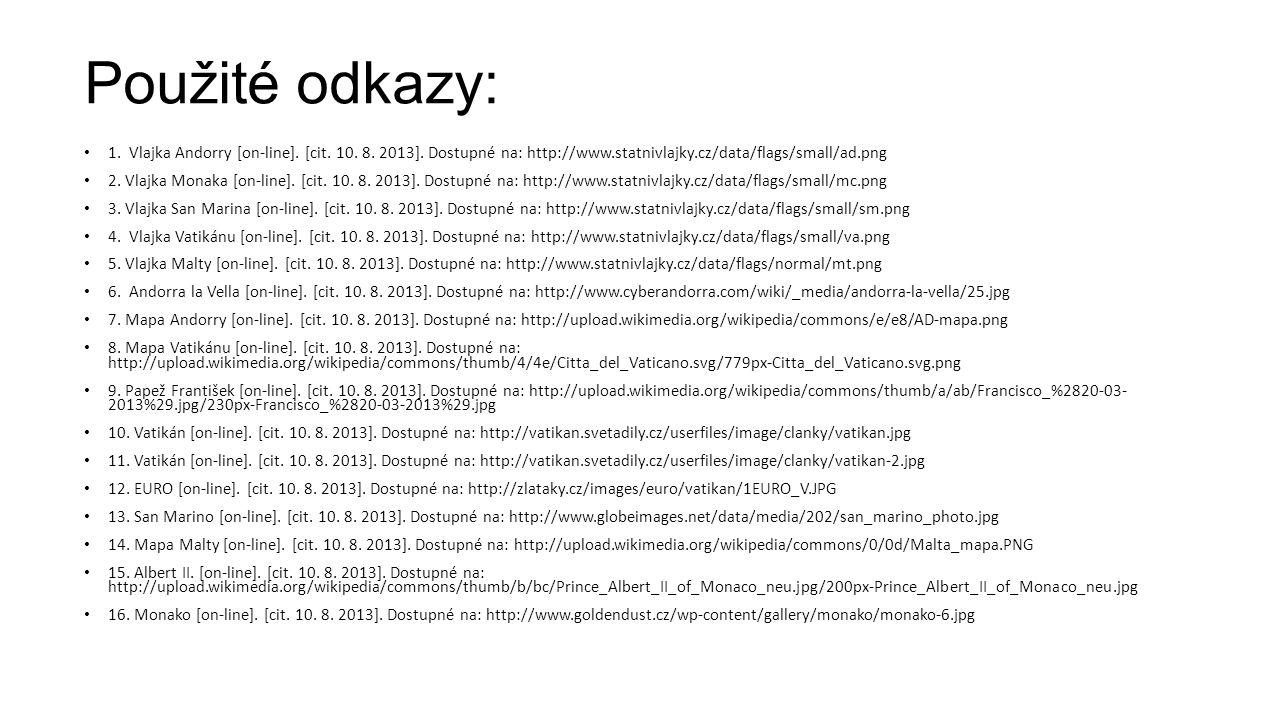 Použité odkazy: 1. Vlajka Andorry [on-line]. [cit. 10. 8. 2013]. Dostupné na: http://www.statnivlajky.cz/data/flags/small/ad.png 2. Vlajka Monaka [on-